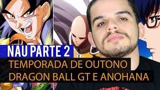 Trailers da Temporada de Outono, Dragon Ball GT e AnoHana - NAU Parte 2