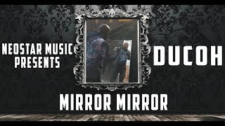 "Ducoh -""Mirror Mirror"" Official Video 🔥 🔥 🔥"