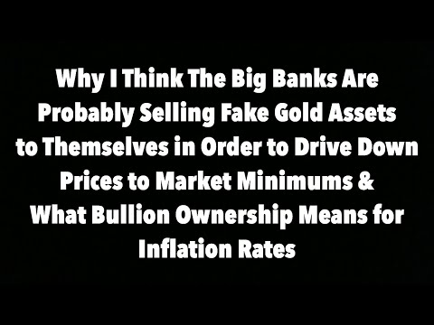 Why I Think that The Big Banks Are Probably Selling Fake Gold Assets to Themselves