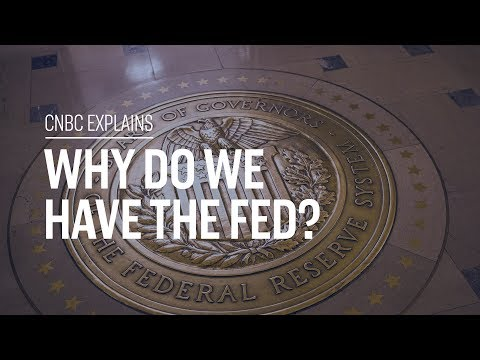 Why do we have the Fed? | CNBC Explains
