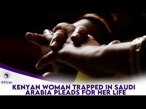 Kenyan Domestic Worker Trapped In Saudi Arabia Pleads For Help From The Government