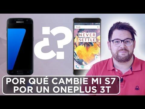 POR QUÉ CAMBIÉ MI SAMSUNG GALAXY S7 POR EL ONEPLUS 3T