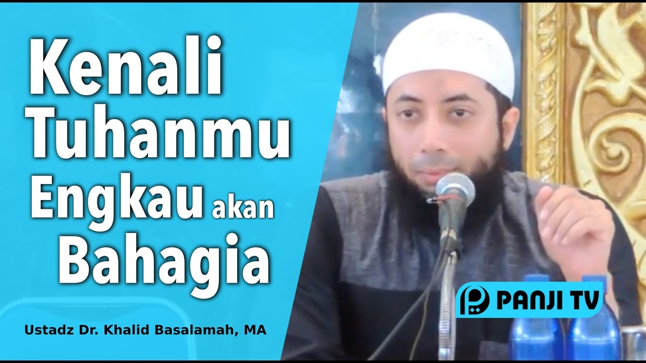 Tabligh Akbar : Kenali Tuhanmu, Engkau akan Bahagia - Ustadz Dr. Khalid Basalamah, MA