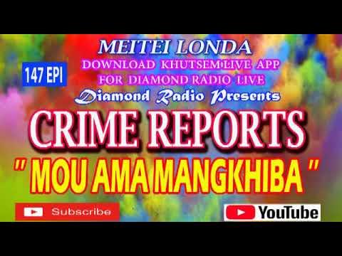 CRIME REPORTS 147 EPI DIAMOND RADIO KHONGJOM