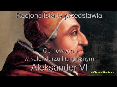 Co nowego w kalendarzu liturgicznym - papież Aleksander VI Borgia