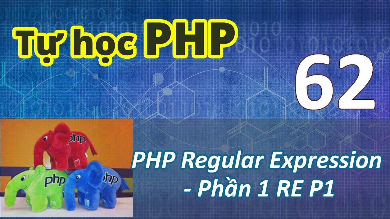 Tự học PHP - Bài 62 Sử dụng biểu thức chính quy - Regular Expression Phần 1