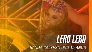 Banda Calypso - Lero Lero (DVD 15 Anos Ao Vivo em Belém - Oficial)