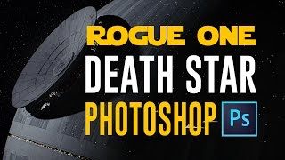 Star Wars Rogue One - Death Star Photoshop Tutorial - How to Photoshop the Death Star in your Photos