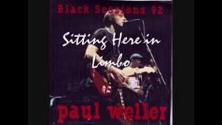 Paul Weller - Black Sessions France Inter 16.10.92  - Sitting Here In Limbo