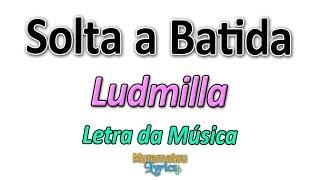 Baixar Ludmilla - Solta a Batida - Letra / Lyrics