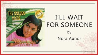 Nora Aunor - I'LL WAIT FOR SOMEONE (Lyric Video) - OPM