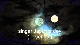 ghum jay oi chand  song  by  Jayanta  dey