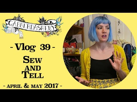 Sew (and knit) and Tell APRIL + MAY 2017 | Vlog 39