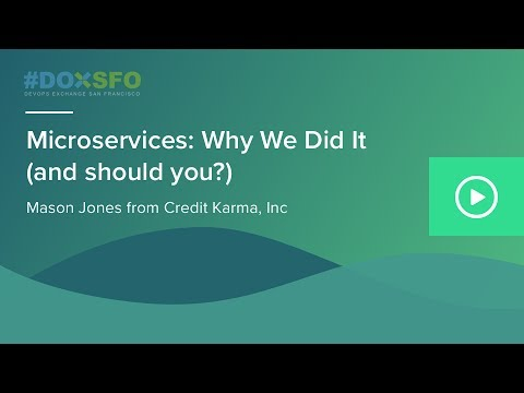 Microservices: Why We Did It by Mason Jones from Credit Karma