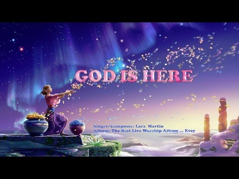 God Is Here -  Lara Martin (with Lyrics)