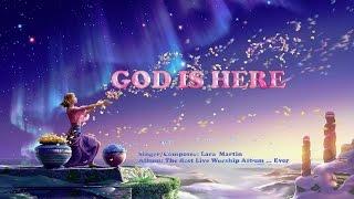 God Is Here - Lara Martin (with Lyrics)