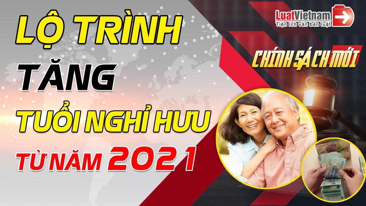 Lộ Trình Tăng Tuổi Nghỉ Hưu Từ 2021 Theo Bộ luật Lao Động Mới  LuatVietnam