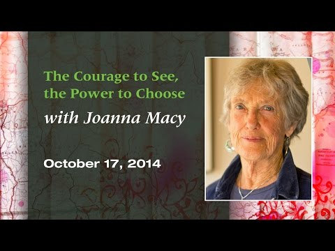 """The Courage to See, the Power to Choose"" with Joanna Macy, PhD"
