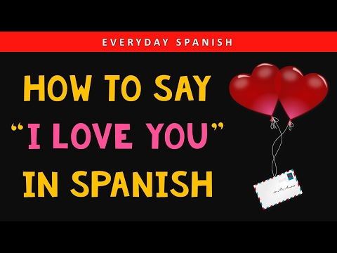 How to say I LOVE YOU in Spanish & Love Phrases (SUBS IN ...