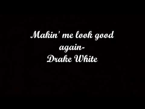 Makin' Me Look Good Again (lyrics) - Drake White