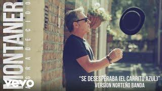 Ricardo Montaner - Se Desesperaba (El Carrito Azul) (Versión Norteño Banda) (Cover Audio)