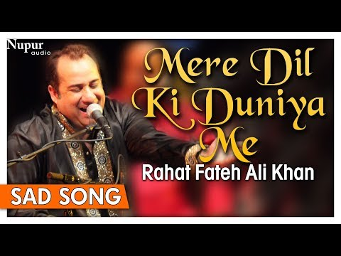 Mere Dil Ki Duniya Me by Rahat Fateh Ali Khan With Lyrics - Hindi Sad Songs - Nupur Audio