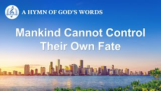 "English Christian Song | ""Mankind Cannot Control Their Own Fate"""