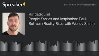 People Stories and Inspiration: Paul Sullivan (Reality Bites with Wendy Smith)