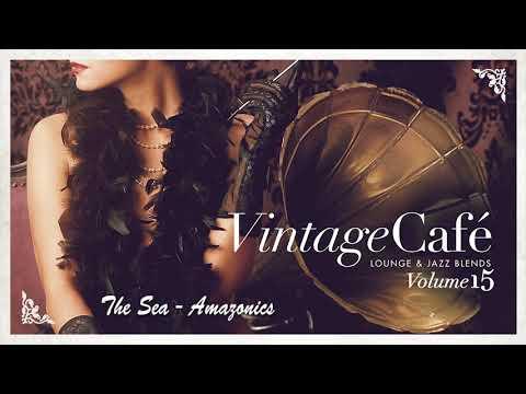 The Sea - Amazonics  VINTAGE CAFÉ VOL. 15
