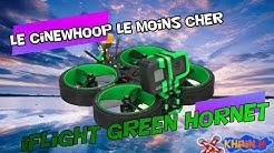 Iflight Green Hornet , le moins cher des cinéwhoops , revue complète paramé