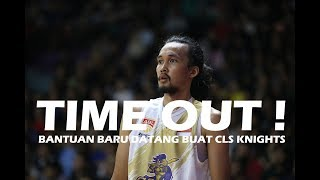 Time Out #55: Review CLS Knights Indonesia Lawan Alab Pilipinas & Shane Edwards Datang Untuk CLS!