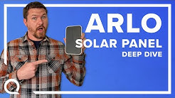 Putting Arlo Solar Panels to the Test | DEEP DIVE