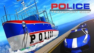 Police Ship Transporter Amazing Police Game