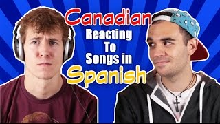 Canadian Reacting To Songs In Spanish