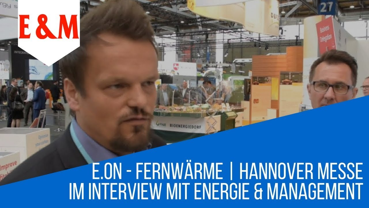 e on fernwarme hannover messe im interview mit energie management