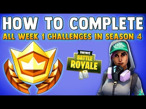 HOW TO COMPLETE ALL WEEK 1 CHALLENGES IN SEASON 4 - Fortnite Battle Royale Tips & Week 1 Guide
