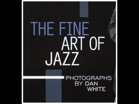 The Fine Art of Jazz - Photographs by Dan White