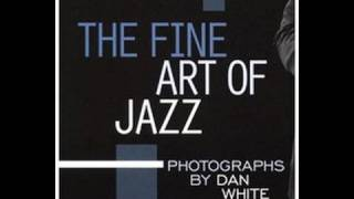 The Fine Art of Jazz - Photographs by Dan White