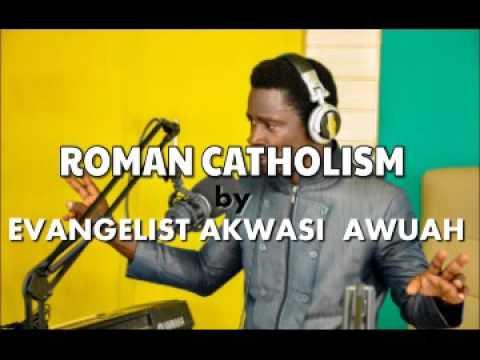 ROMAN CATHOLISM  BY EVANGELIST AKWASI AWUAH