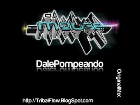 DJ MOUSE -DALE POMPEANDO(ORIGINALMIX)