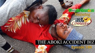 THE ABOKI ACCIDENT BUSINESS Naijas Craziest Feat Real House of Comedy Episode 194