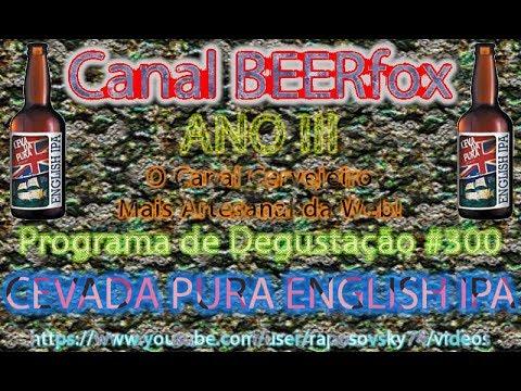 Canal BEERfox 3ª Temporada Programa de Degustação Especial Episódio #300 CEVADA PURA ENGLISH IPA
