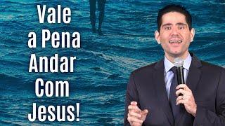 Vale a Pena Andar com Jesus! (Marcos 6:45-52) - Filipe Fontes