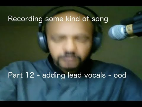 Recording some kind of song Part 12 - adding lead vocals - ood