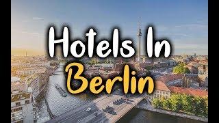 Best Hotels in Berlin - Top 5 Hotels In Berlin, Germany
