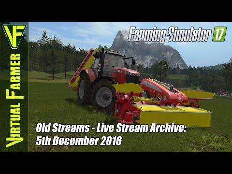 Farming Simulator 17 - Old Streams - Live Stream Archive, 5th December 2016