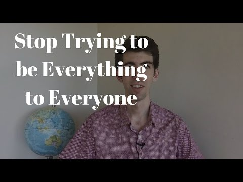 Stop Trying to Be Everything to Everyone!