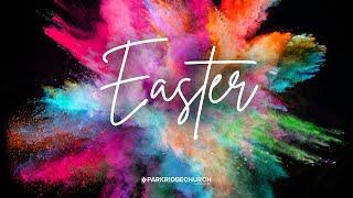 Easter at Parkridge 4-4-2021