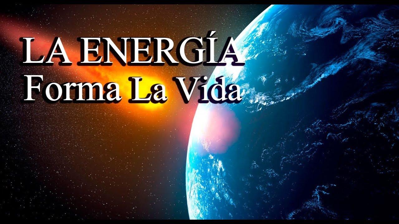LA ENERGÍA FORMA LA VIDA - Parte 2