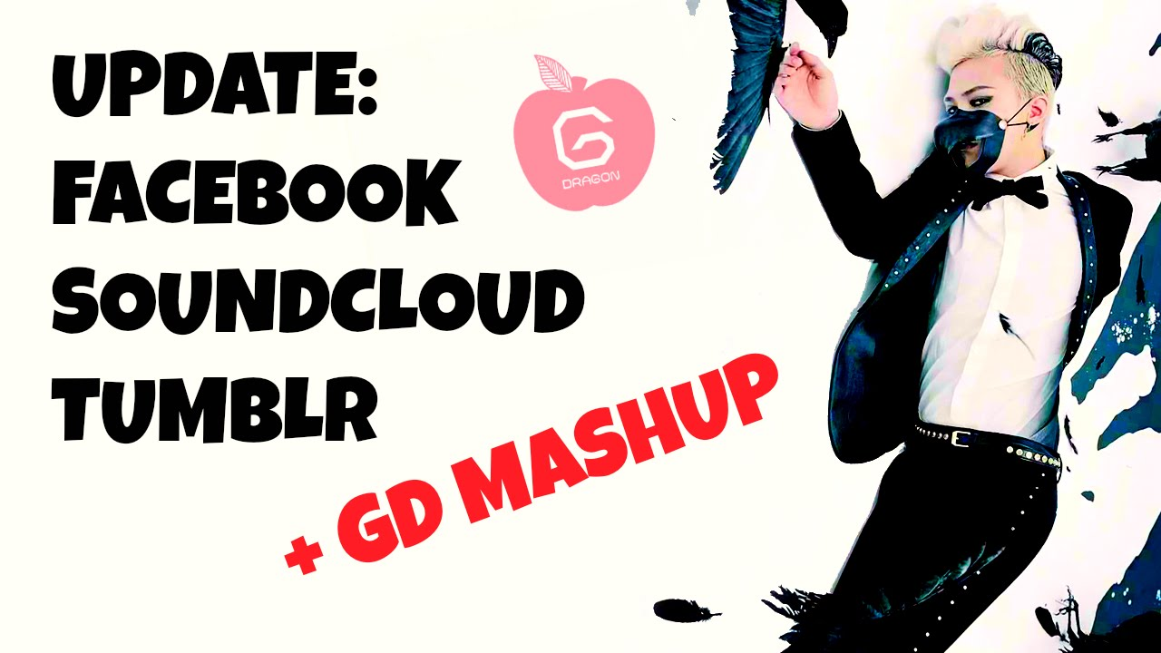 UPDATE: soundcloud/tumblr/fb + GD MASHUP please watch!